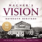 Wagner's Vision: Bayreuth Heritage