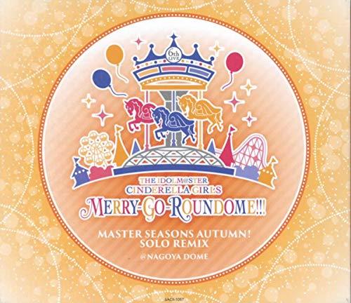 アイドルマスター シンデレラガールズ 6TH LIVE MASTER SEASONS AUTUMN! SOLO REMIX MERRY-GO ROUNDOME!!! ナゴヤドーム
