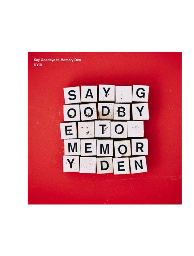 Say Goodbye to Memory Den DYGL/ミュージック