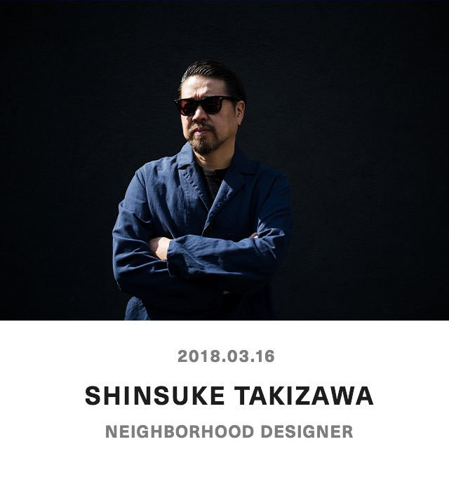 SHINSUKE TAKIZAWA - NEIGHBORHOOD DESIGNER