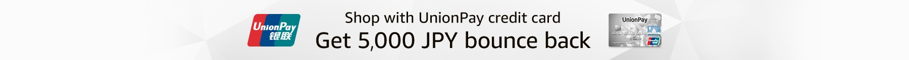Shop with UnionPay credit card Get 5,000 JPY bounce back