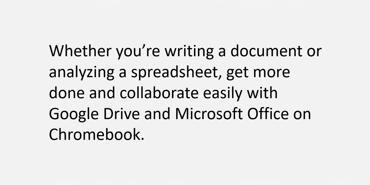 Collaborate easily with Google Drive and Microsoft Office.