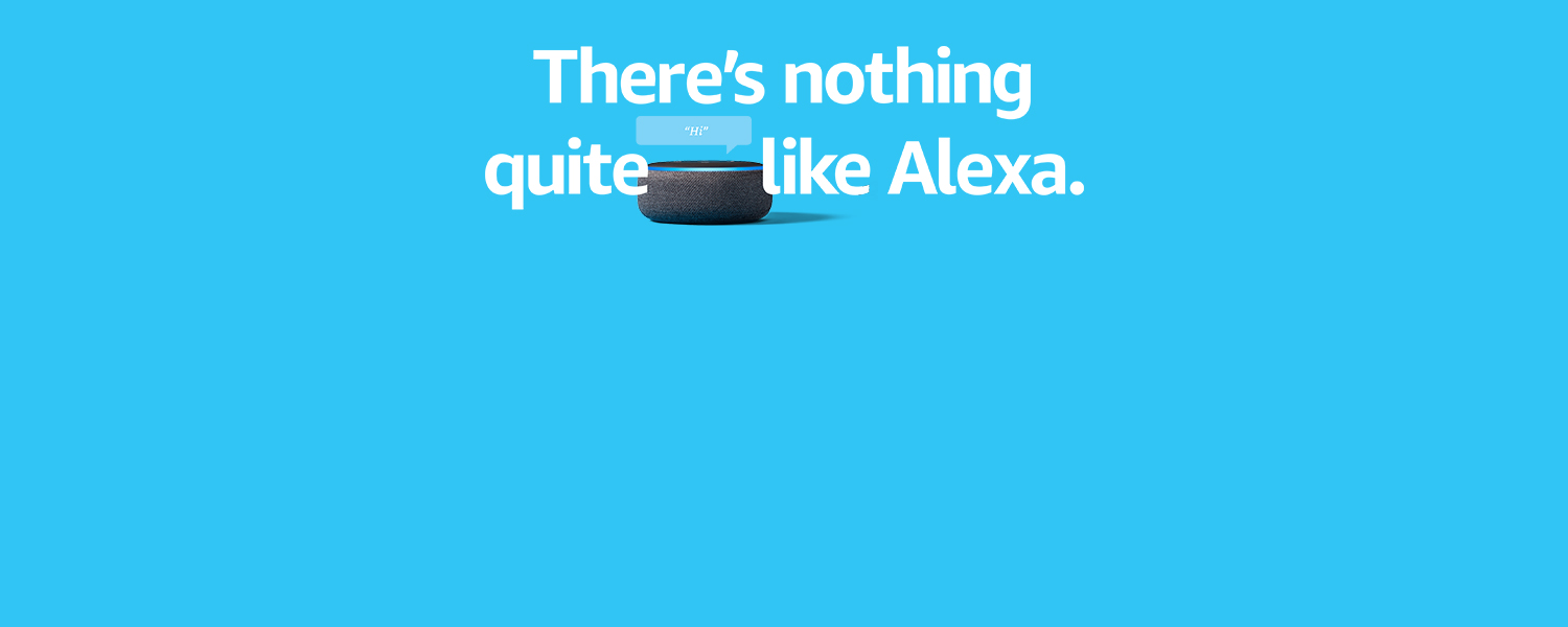 There's nothing quite like Alexa.