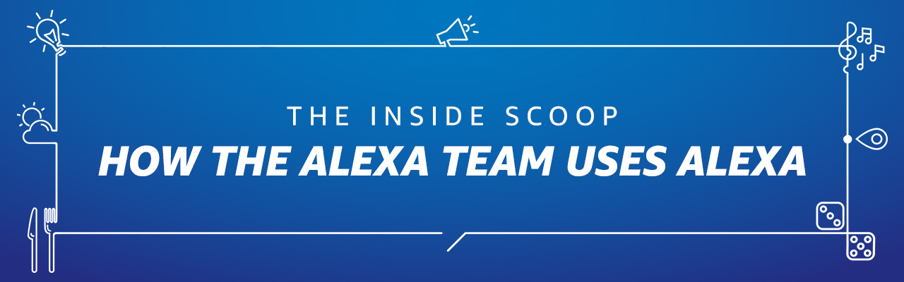 The Inside Scoop: How the Alexa team uses Alexa
