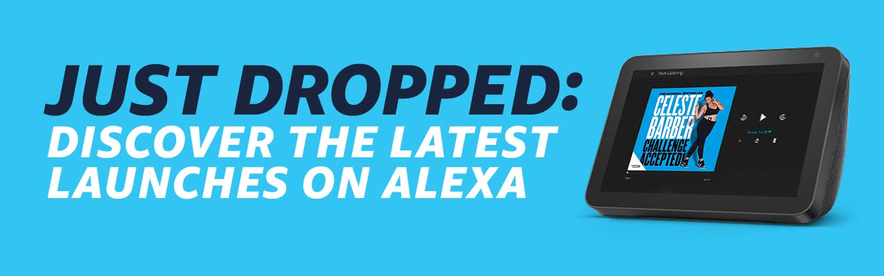 Just dropped: Discover the latest launches on Alexa