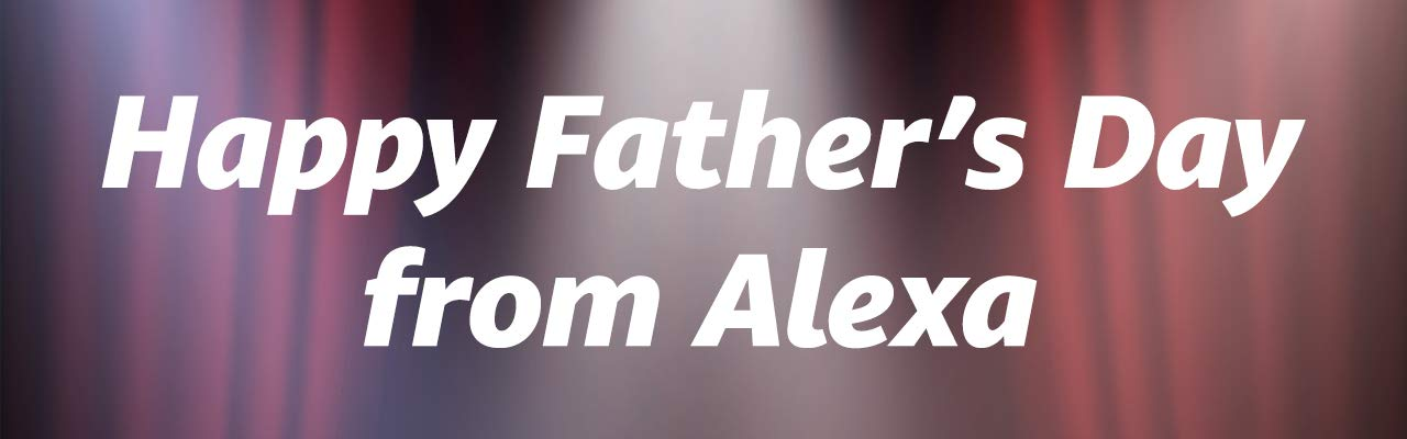 Happy Father's Day from Alexa