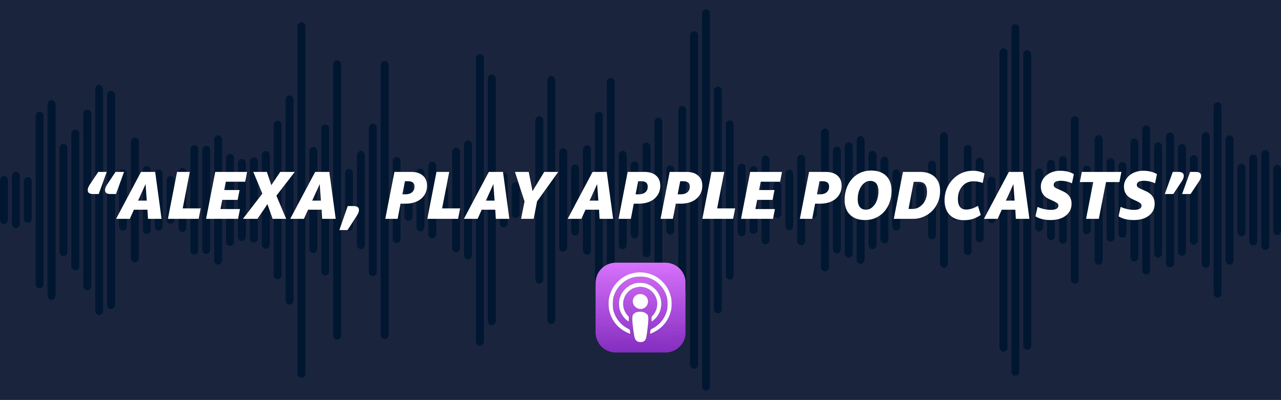 #### Apple Podcasts is now available on Alexa