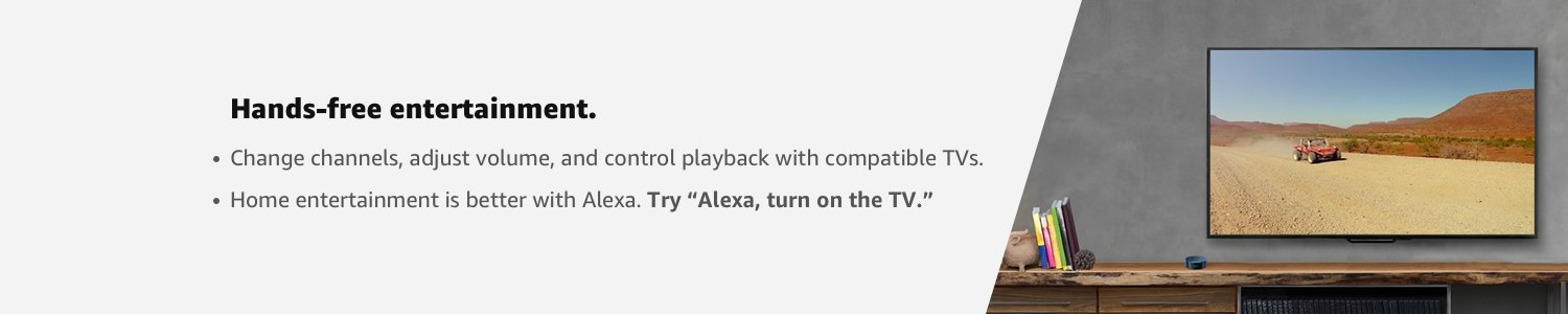 "Hands-free entertainment. Try, ""Alexa, turn on the TV."""