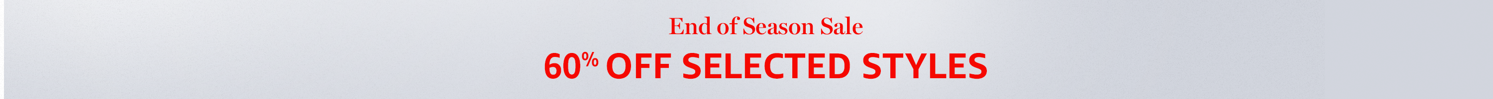 End of Season Sale: 40% off selected styles