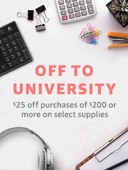 Off to University -- $25 off purchases of $200 or more on select supplies