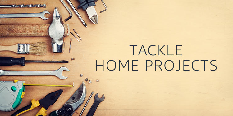 Tackle Home Projects
