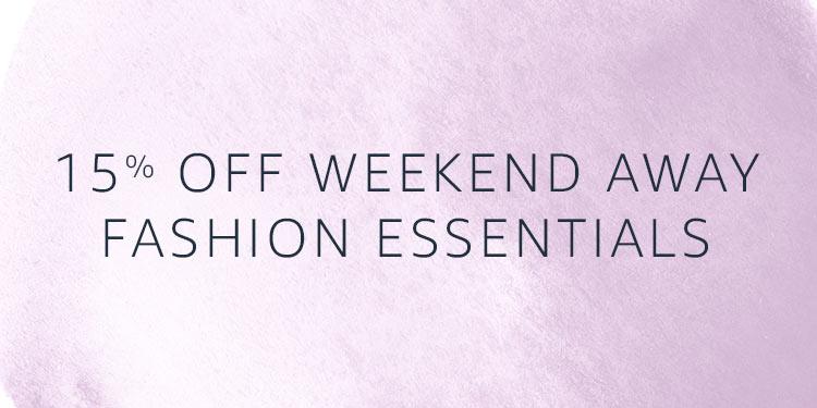 15% Off weekend away Fashion essentials