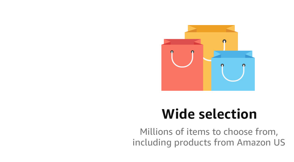 Wide selection | Millions of items to choose from, including products from Amazon US