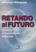 Retando Al Futuro - Un Modelo de Transformacion