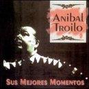 Anibal Troilo, Sus Mejores Momentos, Quejas De Bandoneon - El Enterriano by Anibal Troilo