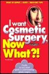 I Want Cosmetic Surgery, Now What?!: What to Expect/Costs/Recovery Tips