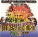Freddy 'The Edit' Rivera Presents : Let There Be House, Vol. 3