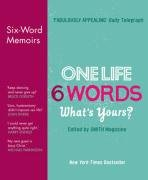 One Life, 6 Words - What's Yours?: Six-Word Memoirs from Smith Magazine