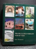 Frank Lloyd Wright: Year By Year