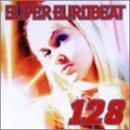 Super Eurobeat 128 by Super Eurobeat V.128 (2006-06-22)