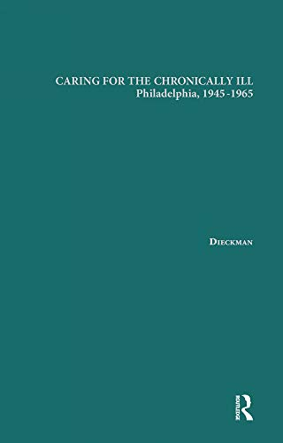 Caring for the Chronically Ill: Philadelphia, 1945-1965 (Garland Studies on the Elderly in America) (English Edition)