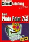 Corel Photo Paint 7/8. Schnellanleitung. Blitzschnell zum Erfolg, komplett in Farbe