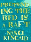 Pretending the Bed Is a Raft: Stories