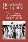 Goodnight Campers!: The History of the British Holiday Camp (Five Leaves)