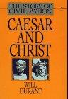 STORY OF CIVILIZATION, VOL III: CAESAR AND CHRIST: VOLUME III (Story of Civilization, Vol 3)