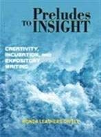 Download Preludes to Insight: Creativity, Incubation, And Expository Writing (Research And Teaching in Rhetoric And Composition) 1572736402