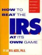 How to Beat the I.R.S. at Its Own Game: Strategies to Avoid--And Survive--An Audit