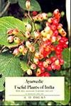 Ayurbedic Useful Plants of India: With Notes of Cheif Vaules in Commerce, Medicine and the Arts