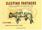 Sleeping Partners: Cracker and Micky : Two Dogs With a Tale (Cracker and Micky, the Stars of Cecil Aldin's Gallery)