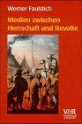 Medien zwischen Herrschaft und Revolte. Die Medienkultur der fruehen Neuzeit 1400-1700