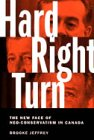 Hard Right Turn: The New Face of Neo-Conservatism in Canada (Phyllis Bruce Books)
