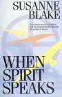 When Spirit Speaks: A Woman's Mystical Journey and Her Transformation Through the Power of Prayer