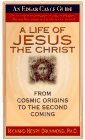 A Life of Jesus the Christ: From Cosmic Origins to the Second Coming (Edgar Cayce Guide)