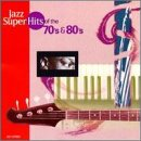 Jazz Super Hits of the 70s & 80s