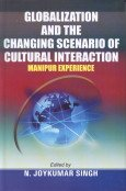 Globalization and the Changing Scenario of Cultural Interaction: Manipur Experience