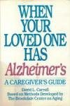 When Your Loved One Has Alzheimer's: A Caregiver's Guide Based on Methods Developed by the Brookdale Center for Aging