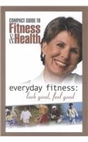 Everyday Fitness: Look Good, Feel Good (Compact Guide to Fitness & Health)