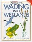 Wading into Wetlands (Ranger Rick's Naturescope)