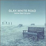 Ballad Best Singles- WHITE ROAD/GLAY