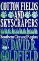 Cotton Fields and Skyscrapers: Southern City and Region