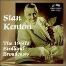 1950's Birdland Broadcasts by Stan Kenton