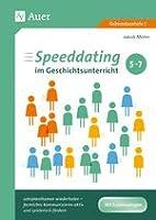 Speeddating im Geschichtsunterricht 5-7: Lehrplanthemen wiederholen - fachliches Kommunizieren aktiv und spielerisch foerdern (5. bis 7. Klasse)