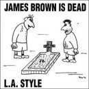 James Brown Is Dead by L.A. Style