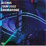 "access TOUR 2002 ""CROSSBRIDGE"" LIVE at TOKYO INTERNATIONAL FORUM [DVD]"