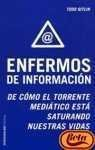 Enfermos de informacion  / Media Unlimited: De Como El Torrente Mediatico Esta Saturando Nuestras Vidas / How the Torrent of Images and Sounds Overwhelms our Lives (Paidos Controversias / Controversy Paidos)