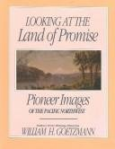 Looking at the Land of Promise: Pioneer Images of the Pacific Northwest (Sherman & Mabel Smith Pettyjohn Lectures in Pacific Northwest History)